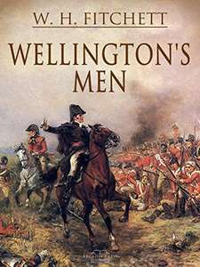 Superior Historical Book -   W. H. Fitchett  - Wellington's Men Kindle Edition - Free Download @ Amazon
