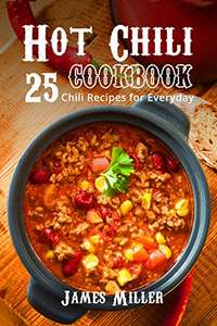 Hot Chili Cookbook: 25 Chili Recipes for Everyday Kindle Edition  - Free Download @ Amazon