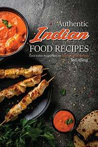 Authentic Indian Food Recipes: Local Indian Recipes that are Delicious and Nutritious Kindle Edition  - Free Download @ Amazon