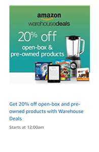 "warehouse deals 20% off ""open box and pre owned products"" starts 12 am"