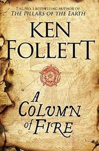 Ken Follett's A Column of Fire - Hardback edition. Amazon £5.40 with Prime