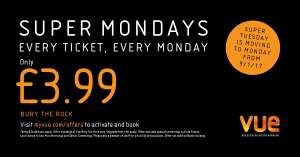 VUE SUPER MONDAYS EVERY TICKET, EVERY MONDAY £3.99 (BURY VUE) OTHER VENUES ALSO DISCOUNTED