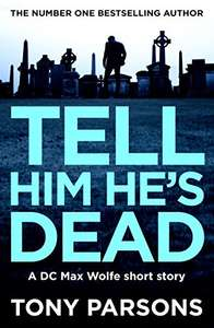 New Publication from Tony Parsons (DC Max Wolfe)  -  Tell Him He's Dead Kindle Edition - Free Pre-Order @ Amazon