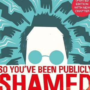 Jon Ronson - So You Have Been Publicly Shamed. Kindle Ed. Now 99p @amazon