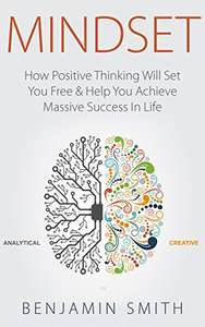 MINDSET: How Positive Thinking Will Set You Free & Help You Achieve Massive Success In Life + List of some other Free Kindle books from Amazon UK