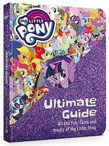 The Ultimate Guide: All the Fun, Facts and Magic of My Little Pony £4.80 @ Amazon Prime / £7.79 non-Prime