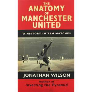 The Anatomy Of Manchester United: A History in Ten Matches £5 @ The Works