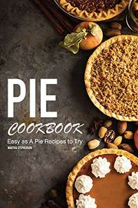 Pie Cookbook: Easy as A Pie Recipes to Try Kindle Edition  - Free Download @ Amazon