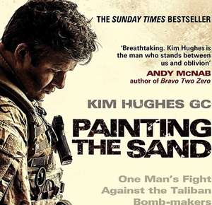 Painting the Sand - One Mans Fight in Helmand. Kindle Ed. Now 99p @ amazon