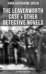 Anna Katharine Green - The Leavenworth Case & Other Detective Novels - 22 Thrillers in One Edition -  Kindle Edition  (*** Further Book Links In Comments****)- Free Download @ Amazon
