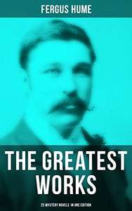 The Greatest Works of Fergus Hume - 22 Mystery Novels in One Edition: Red Money, The Pagan's Cup, A Coin of Edward VII, A Woman's Burden, Hagar of the ... of Captain Flick, The Opal Serpent… Kindle Edition  - Free Download @ Amazon