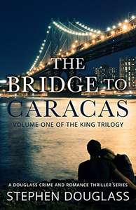 THE BRIDGE TO CARACAS: A DOUGLASS CRIME AND ROMANCE THRILLER SERIES (THE KING TRILOGY Book 1) Free@Amazon Kindle Edition