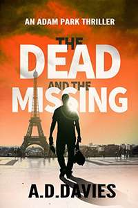 The Dead and the Missing (Adam Park Thriller Book 1) by A.D. Davies, Free@Amazon Kindle Edition