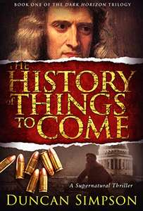 The History of Things to Come (The Dark Horizon Trilogy Book 1) by Duncan Simpson @ Amazon Kindle Edition