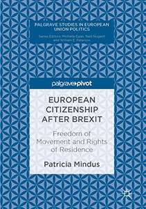European Citizenship after Brexit: Freedom of Movement and Rights of Residence (Palgrave Studies in European Union Politics) Hardcover from Amazon UK is £20; this Kindle copy is free