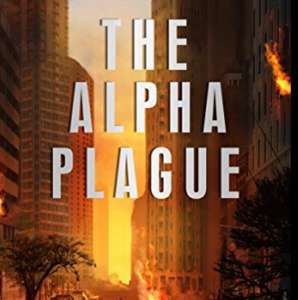 Kindle Book: The Alpha Plague: A Post-Apocalyptic Action Thriller by Michael Robertson *free* ZOMBIE
