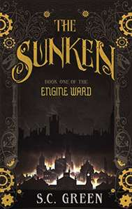 Free Kindle Edition - The Sunken: a dark steampunk fantasy (Engine Ward Book 1) by S C Green @ Amazon