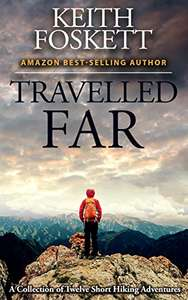 Free Kindle Edition - Travelled Far: A Collection Of Hiking Adventures by Mr Keith Foskett @ Amazon