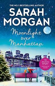 Kindle Edition - Moonlight Over Manhattan: A sparkling festive read from the Queen of Christmas by Sarah Morgan 99p @  Amazon
