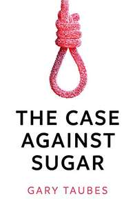 The Case Against Sugar - 99p on Amazon Kindle