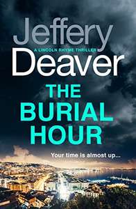 The Burial Hour (Lincoln Rhyme Book 13) by Jeffery Deaver - 99p Kindle edition @ Amazon