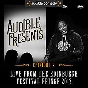 Audible Presents: Live from the Edinburgh Festival Fringe 2017: Episode 2. FREE.