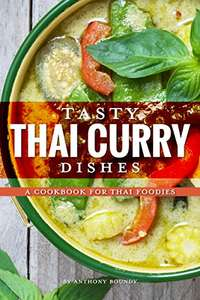 Tasty Thai Curry Dishes: A Cookbook for Thai Foodies Kindle Edition  - Free Download @ Amazon