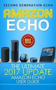Amazon Echo: The Ultimate 2017 Updated Amazon Echo User Guide