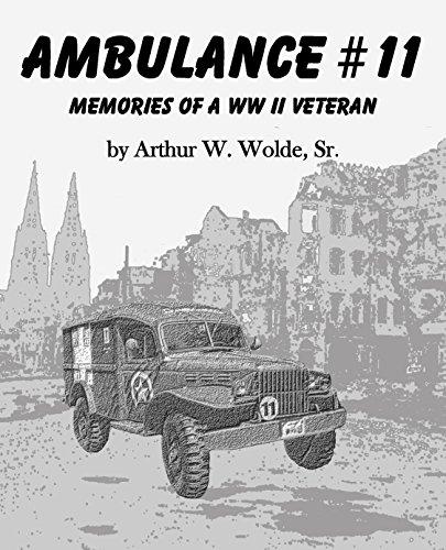 Ambulance 11 Memoirs of a WW 2 Veteran