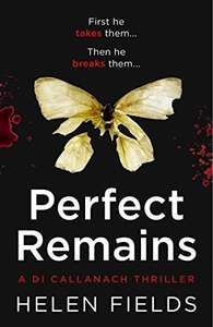 Free Kindle Edition - Perfect Remains (A DI Callanach Thriller, Book 1) by Helen Fields @ Amazon