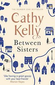 Between Sisters by Cathy Kelly - Kindle 0.99p - & today's Daily also listed
