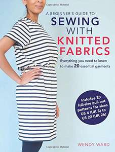 A Beginner's Guide to Sewing with Knitted Fabrics - Wendy Ward (Preorder) - £5.24 Prime @ Amazon (£7.23 non Prime)