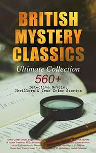 BRITISH MYSTERY CLASSICS - Ultimate Collection: 560+ Detective Novels, Thrillers & True Crime Stories: Complete Sherlock Holmes, Father Brown, Four Just ... Cases, Max Carrados Stories and many more Kindle Edition  - Free Download @ Amazon