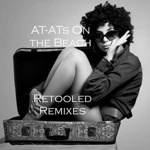 Some Free Party Tunes  - AT-ATs On The Beach  - Retooled Remixes - Free Download @ Bandcamp