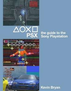 PSX: The Guide to the Sony Playstation - Free PDF ebook @ lulu.com
