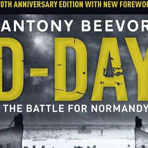 D-Day The Battle for Normandy - Antony Beevor. Kindle Ed. Now 99p @amazon