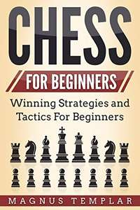 Chess For Beginners: Winning Strategies and Tactics For Beginners (How To Play Chess) Kindle Edition - Free Download @ Amazon
