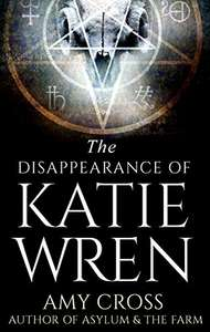 The Disappearance of Katie Wren by Amy Cross (plus 4 others)  FREE on Kindle @ Amazon