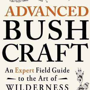 Advanced Bushcraft - Dave Canterbury. Kindle Ed. Now 99p