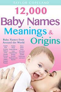 FREE!! Baby Names: 12,000+ Baby Name Meanings & Origins Kindle Edition @ Amazon Kindle