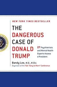 The Dangerous Case of Donald Trump: 27 Psychiatrists and Mental Health Experts Assess a President £10.44 - Amazon Kindle