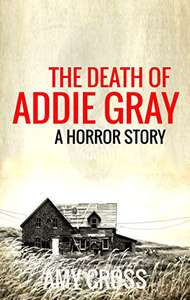 The Death of Addie Gray by Amy Cross (plus 4 others) FREE on Kindle @ Amazon
