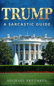 Free Kindle book..'Trump, a sarcastic guide'.. @ Amazon USA
