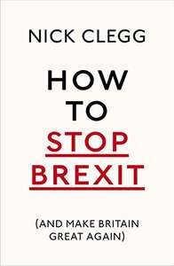 Remainers Unite! How to stop Brexit by Nick Clegg for 99p on Kindle