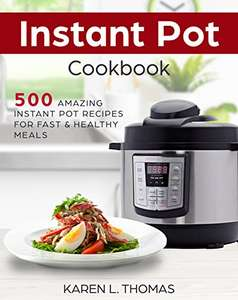 Instant Pot Cookbook: 500 Amazing Instant Pot Recipes For Fast & Healthy Meals Kindle Edition  - Free Download @ Amazon