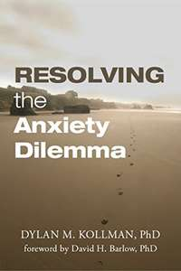 Dr. Dylan Kollman  PhD  -  Resolving the Anxiety Dilemma [Kindle Edition] - Free Download @ Amazon