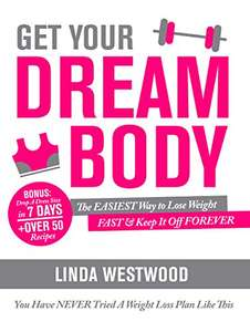 Get Your Dream Body: The EASIEST Way to Lose Weight FAST & Keep It Off FOREVER (You Have NEVER  &  Other Linda Westwood   Books ! Kindle Edition  - Free Downloads   @ Amazon