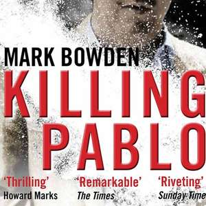 Killing Pablo (Escobar) - Mark Bowden. Kindle Ed. Now 99p @ amazon