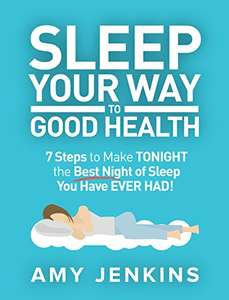 Sleep Your Way to Good Health: 7 Steps to Make TONIGHT the Best Night of Sleep You Have EVER HAD! (And How Sleep Makes You Live Longer & Happier) Kindle Edition  - Free Download @ Amazon