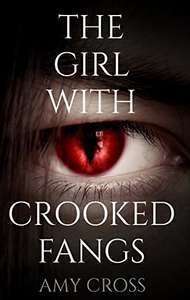 The Girl With Crooked Fangs by Amy Cross (plus 3 others) FREE on Kindle @ Amazon